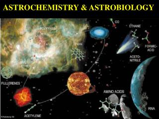 ASTROCHEMISTRY & ASTROBIOLOGY
