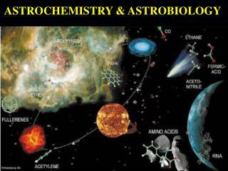 ASTROCHEMISTRY & ASTROBIOLOGY