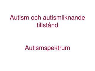 Autism och autismliknande tillst nd   Autismspektrum