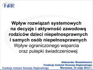 Aleksander Waszkielewicz Fundacja Instytut Rozwoju Regionalnego Warszawa, 22 maja 2012 r.