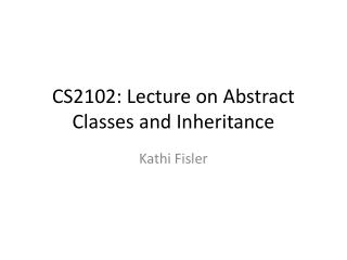 CS2102: Lecture on Abstract Classes and Inheritance