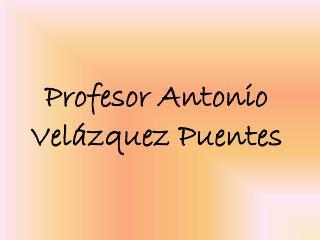 Profesor Antonio Vel�zquez Puentes