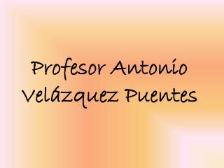 Profesor Antonio Velázquez Puentes