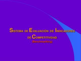 S ISTEMA DE  E VALUACIÓN  DE   I NDICADORES DE  C OMPETITIVIDAD (Benchmarking)
