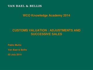 WCO Knowledge Academy 2014 CUSTOMS VALUATION : ADJUSTMENTS AND SUCCESSIVE SALES