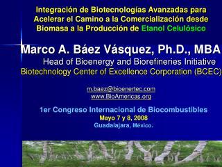 1er Congreso Internacional de Biocombustibles Mayo 7 y 8, 2008 Guadalajara,  M é xico .