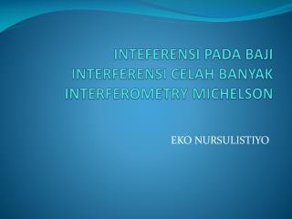 INTEFERENSI PADA BAJI INTERFERENSI CELAH BANYAK INTERFEROMETRY MICHELSON