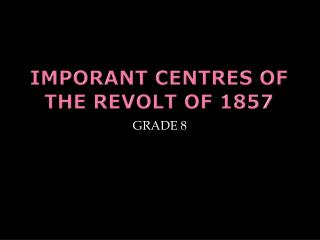 IMPORANT CENTRES OF THE REVOLT OF 1857