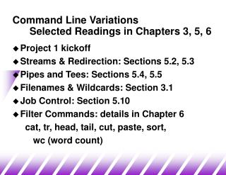 Command Line Variations       Selected Readings in Chapters 3, 5, 6
