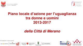 Piano locale d'azione per  l'uguaglianza tra  donne e  uomini 2013-2017 della  Città  di  Merano