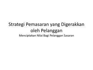 Strategi Pemasaran  yang  Digerakkan oleh Pelanggan Menciptakan Nilai Bagi Pelanggan Sasaran