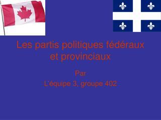 Les partis politiques f d raux et provinciaux