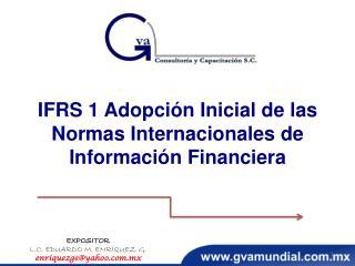 IFRS 1 Adopción Inicial de las Normas Internacionales de Información  Financiera