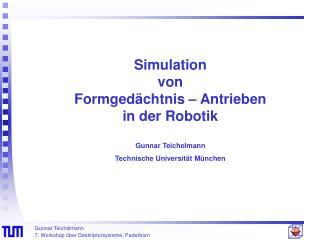 Simulation von Formgedächtnis – Antrieben in der Robotik Gunnar Teichelmann