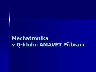 Mechatronika v Q-klubu AMAVET Příbram
