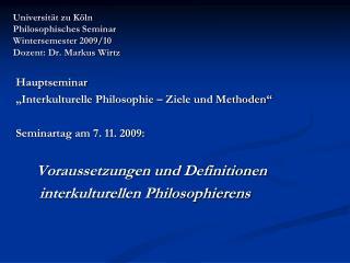 Universität zu Köln Philosophisches Seminar Wintersemester 2009/10 Dozent: Dr. Markus Wirtz