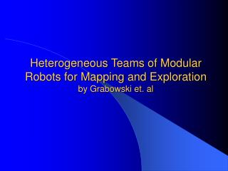 Heterogeneous Teams of Modular Robots for Mapping and Exploration by Grabowski et. al