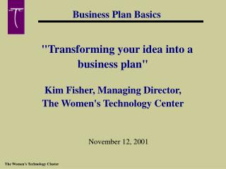 """Transforming your idea into a  business plan""  Kim Fisher, Managing Director,"