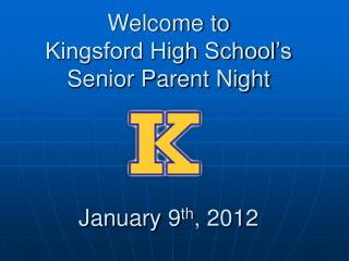 Welcome to Kingsford High School's Senior Parent Night January 9 th , 2012