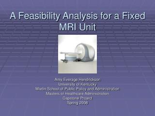 A Feasibility Analysis for a Fixed MRI Unit
