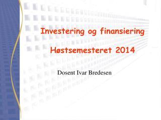 Investering og finansiering H�stsemesteret 2014