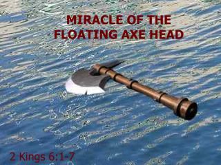 MIRACLE OF THE FLOATING AXE HEAD