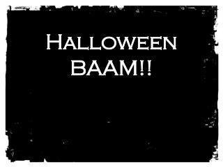 Halloween BAAM!!