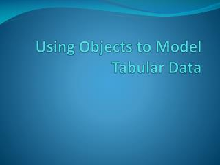 Using Objects to Model Tabular Data