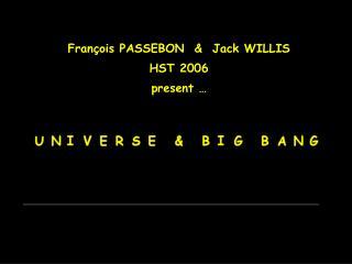 Fran ç ois PASSEBON  &  Jack WILLIS HST 2006 present …