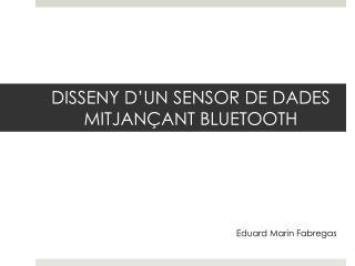 DISSENY D'UN SENSOR DE DADES MITJANÇANT BLUETOOTH