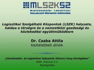 """""""Közlekedési- és logisztikai fejlesztés Záhony-Csop térségében"""" 2006. március 2-3. Nyíregyháza"""