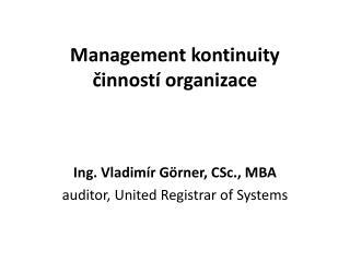 Management kontinuity činností organizace Ing . Vladimír Görner, CSc.,  MBA