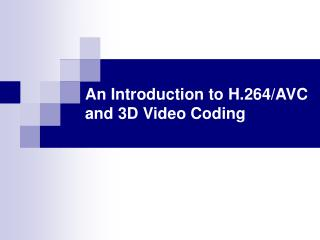 An Introduction to H.264/AVC and 3D Video Coding