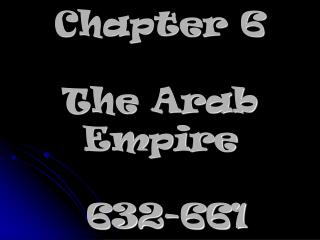 Chapter 6 The Arab Empire  632-661
