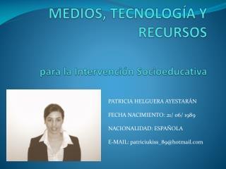 MEDIOS, TECNOLOGÍA Y RECURSOS para la Intervención Socioeducativa