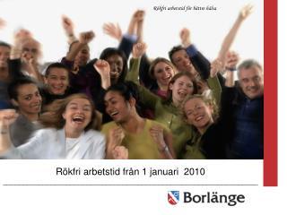 Rökfri arbetstid från 1 januari  2010