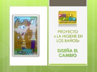PROYECTO  « LA HIGIENE EN LOS BAÑOS»