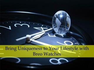 Bring Uniqueness to Your Lifestyle with Breo Watches