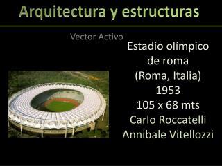 Estadio olímpico de roma (Roma, Italia) 1953 105 x 68  mts Carlo  Roccatelli Annibale Vitellozzi