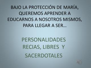 BAJO LA PROTECCIÓN DE MARÍA, QUEREMOS APRENDER A EDUCARNOS A NOSOTROS MISMOS, PARA LLEGAR A SER…