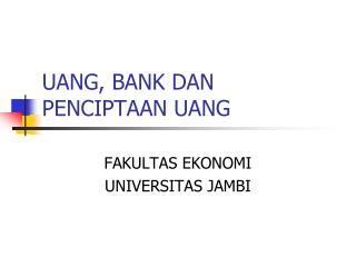 UANG, BANK DAN PENCIPTAAN UANG