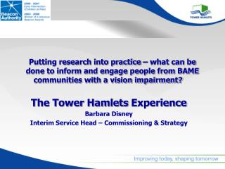 The Tower Hamlets Experience Barbara Disney Interim Service Head – Commissioning & Strategy