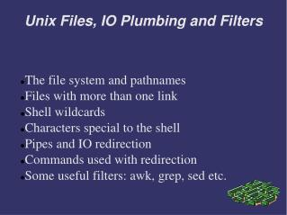 Unix Files, IO Plumbing and Filters