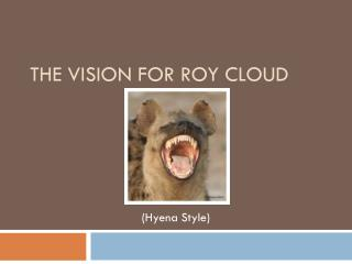 THE VISION FOR ROY CLOUD