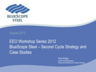 EEO Workshop Series 2012 BlueScope Steel � Second Cycle Strategy and Case Studies
