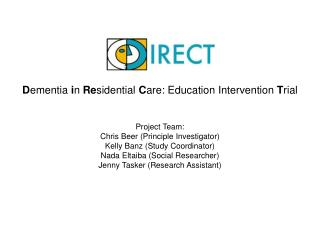 D ementia  i n  Re sidential  C are: Education Intervention  T rial Project Team: