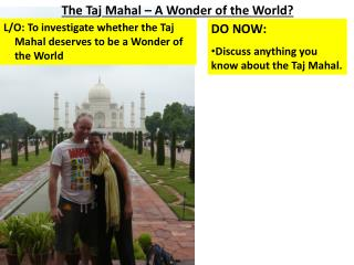L/O: To investigate whether the Taj Mahal deserves to be a Wonder of the World