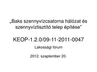 """"""" Baks szennyvízcsatorna hálózat és szennyvíztisztító telep építése""""  KEOP-1.2.0/09-11-2011-0047"""