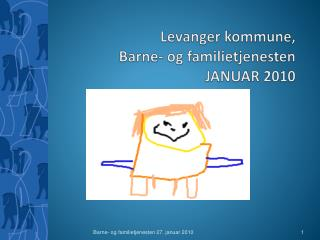 Levanger kommune, Barne- og familietjenesten JANUAR 2010