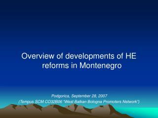 Overview of developments of HE reforms in Montenegro Podgorica, September 28, 2007